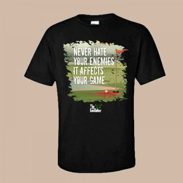 Never hate your enemies t-shirt