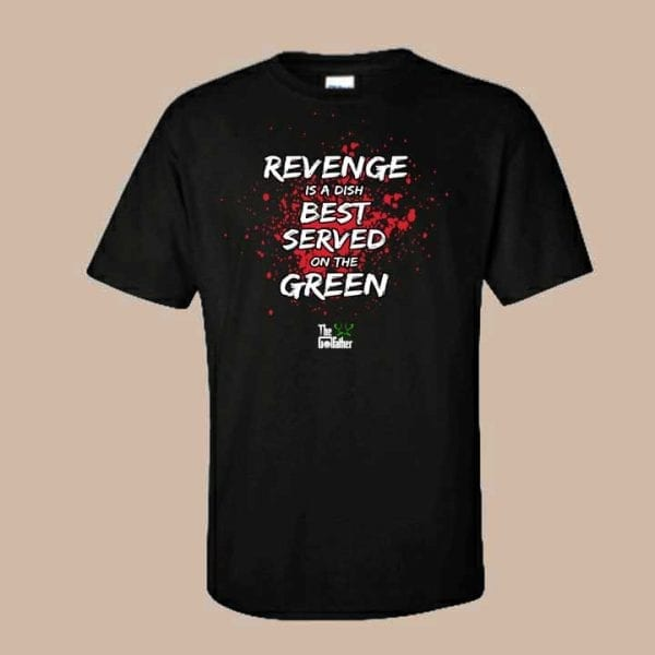 Revenge Is A Dish Best Served On The Green